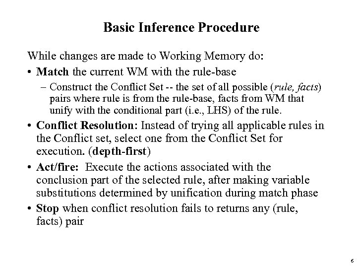 Basic Inference Procedure While changes are made to Working Memory do: • Match the