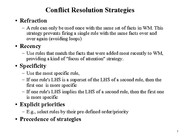 Conflict Resolution Strategies • Refraction – A rule can only be used once with