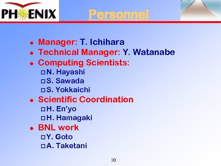 Personnel l Manager: T. Ichihara Technical Manager: Y. Watanabe Computing Scientists: o N. Hayashi