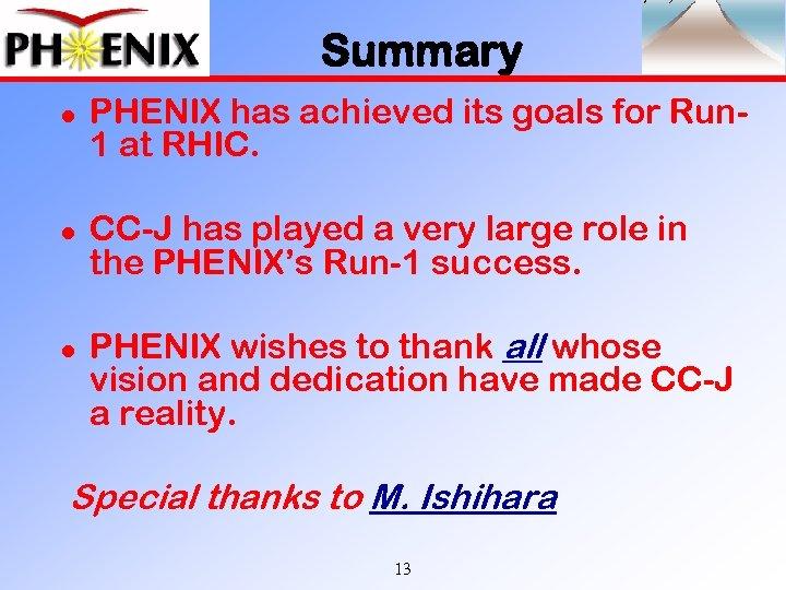 Summary l l l PHENIX has achieved its goals for Run 1 at RHIC.
