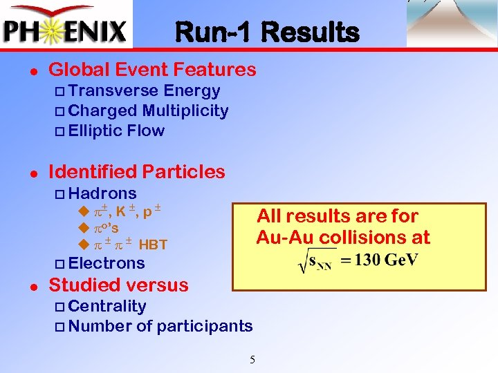 Run-1 Results l Global Event Features o Transverse Energy o Charged Multiplicity o Elliptic