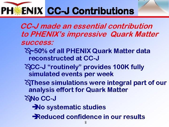 CC-J Contributions CC-J made an essential contribution to PHENIX's impressive Quark Matter success: Ô~50%
