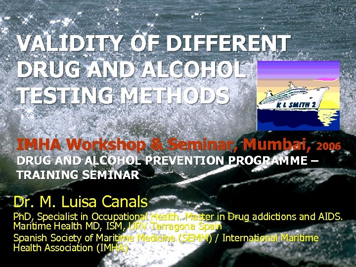VALIDITY OF DIFFERENT DRUG AND ALCOHOL TESTING METHODS IMHA Workshop & Seminar, Mumbai, 2006