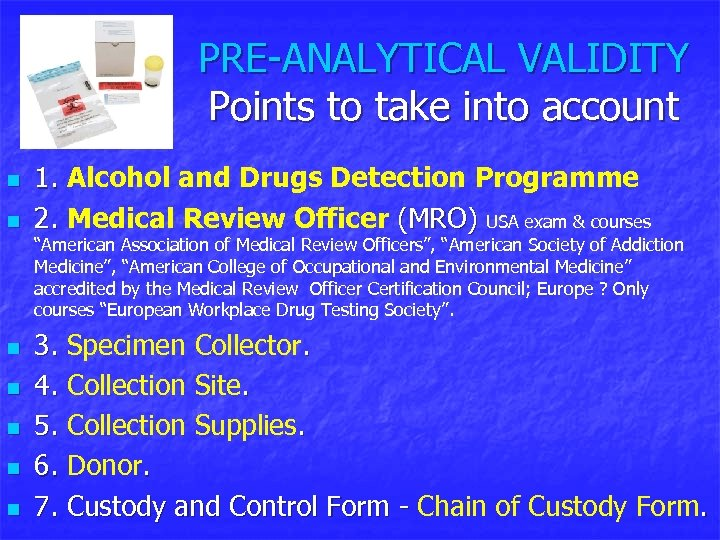 PRE-ANALYTICAL VALIDITY Points to take into account n n 1. Alcohol and Drugs Detection