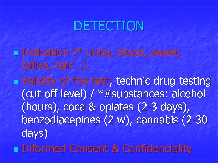 DETECTION Indication (* urine, blood, sweat, saliva, hair…) n Validity of the test, technic