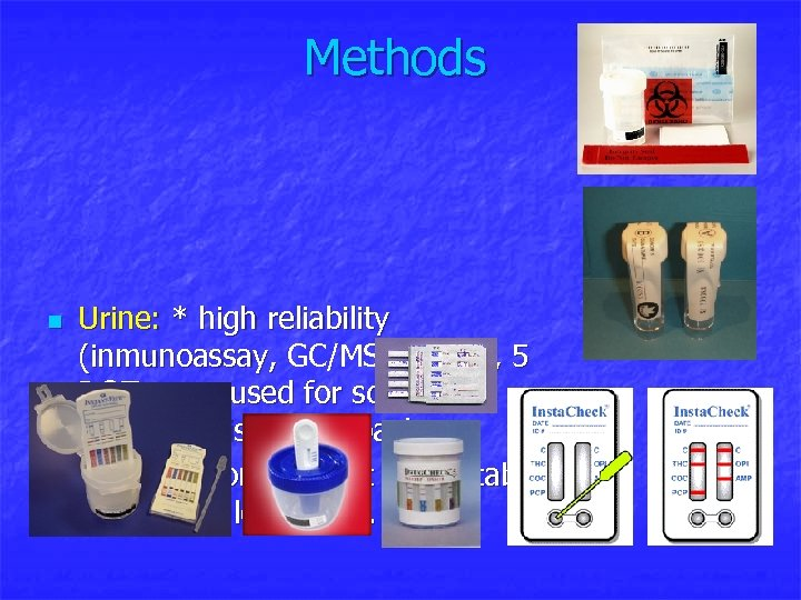 Methods n n Urine: * high reliability (inmunoassay, GC/MS), cheap, 5 , DOT more