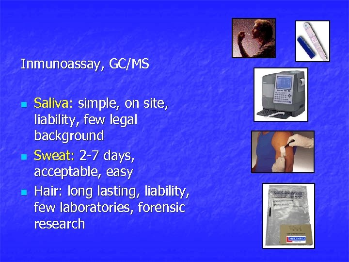 Inmunoassay, GC/MS , n n n Saliva: simple, on site, liability, few legal background