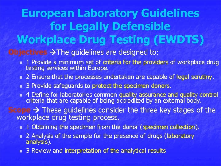 European Laboratory Guidelines for Legally Defensible Workplace Drug Testing (EWDTS) Objectives The guidelines are