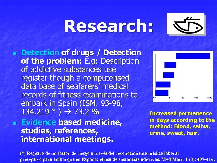 Research: n n Detection of drugs / Detection of the problem: E. g: Description
