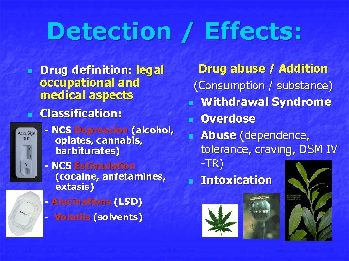 Detection / Effects: n n Drug definition: legal occupational and medical aspects Classification: -