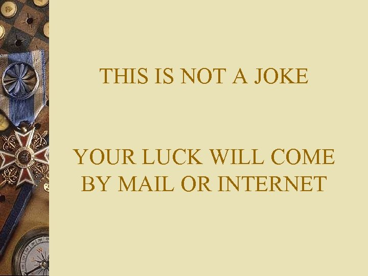 THIS IS NOT A JOKE YOUR LUCK WILL COME BY MAIL OR INTERNET