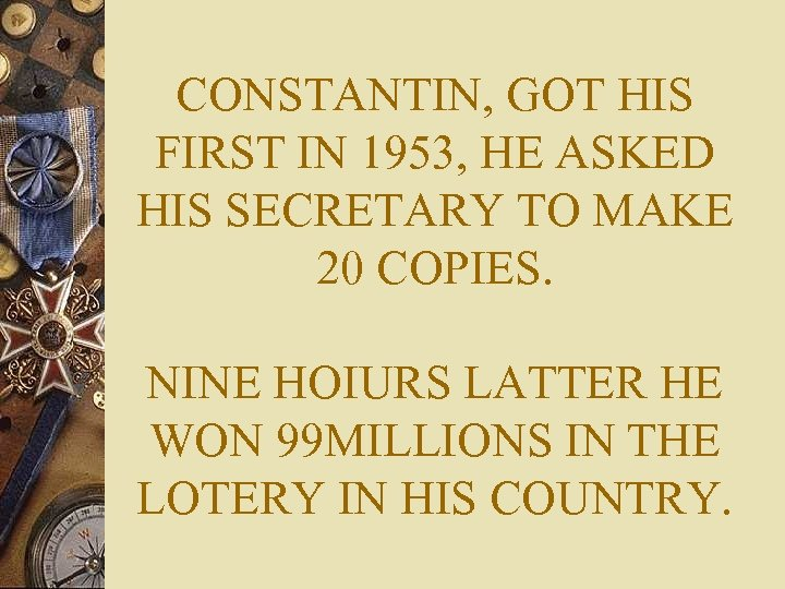 CONSTANTIN, GOT HIS FIRST IN 1953, HE ASKED HIS SECRETARY TO MAKE 20 COPIES.