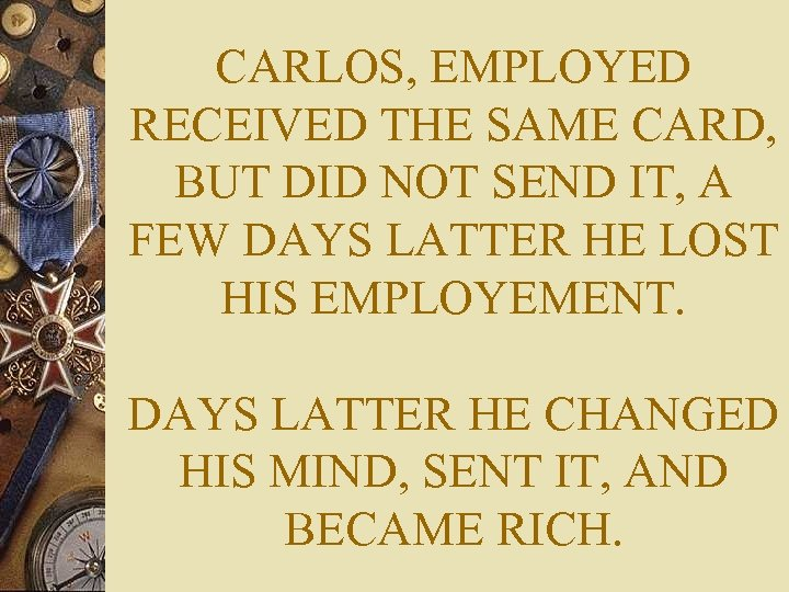 CARLOS, EMPLOYED RECEIVED THE SAME CARD, BUT DID NOT SEND IT, A FEW DAYS
