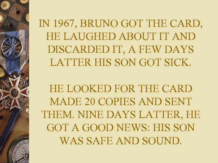 IN 1967, BRUNO GOT THE CARD, HE LAUGHED ABOUT IT AND DISCARDED IT, A