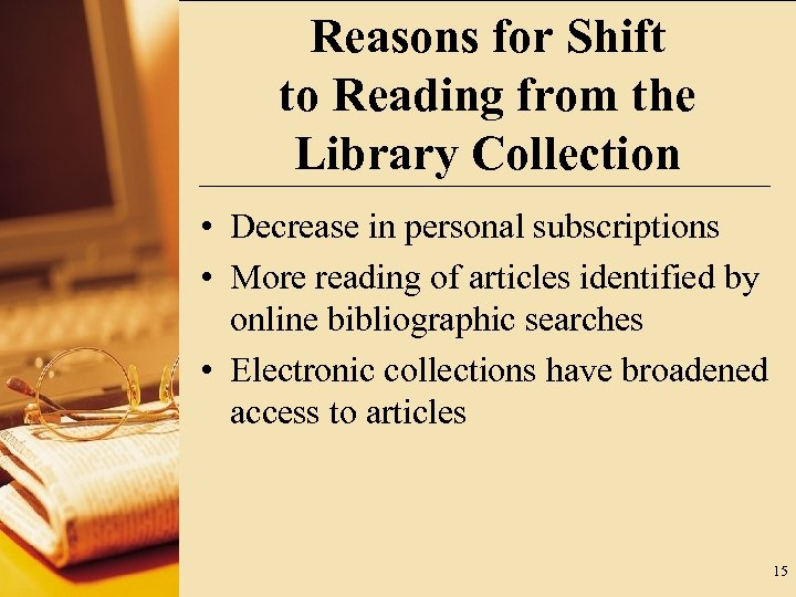 Reasons for Shift to Reading from the Library Collection • Decrease in personal subscriptions
