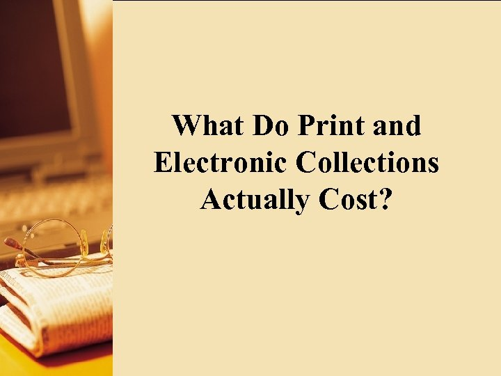 What Do Print and Electronic Collections Actually Cost?
