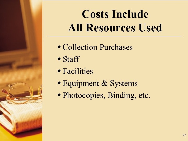 Costs Include All Resources Used w Collection Purchases w Staff w Facilities w Equipment
