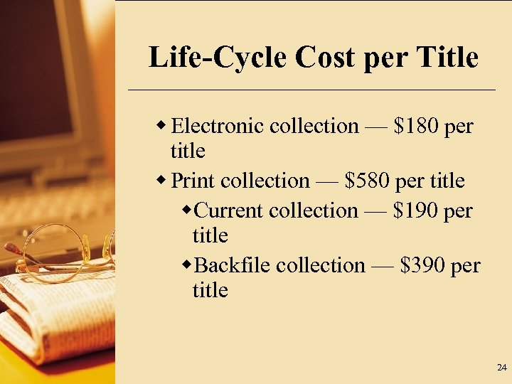Life-Cycle Cost per Title w Electronic collection — $180 per title w Print collection