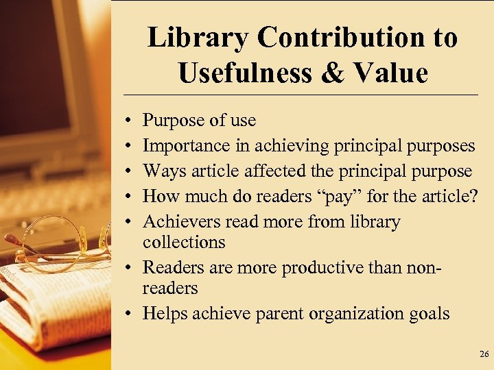 Library Contribution to Usefulness & Value • • • Purpose of use Importance in