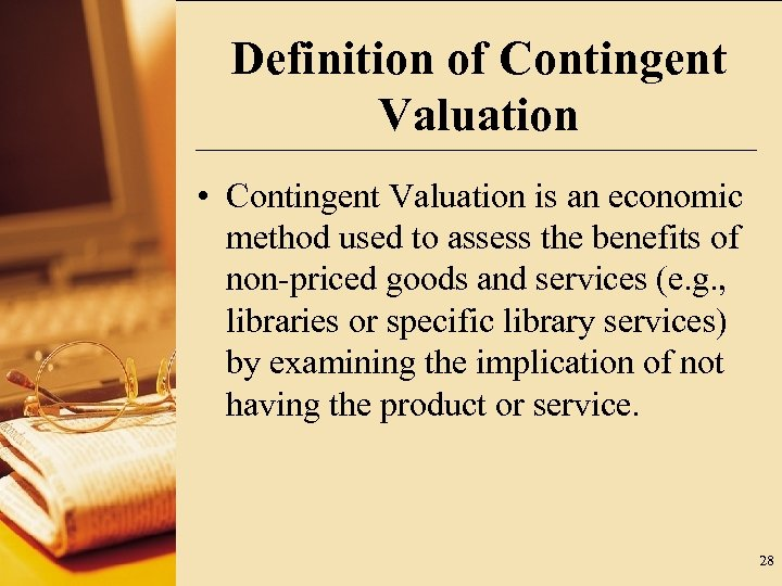 Definition of Contingent Valuation • Contingent Valuation is an economic method used to assess