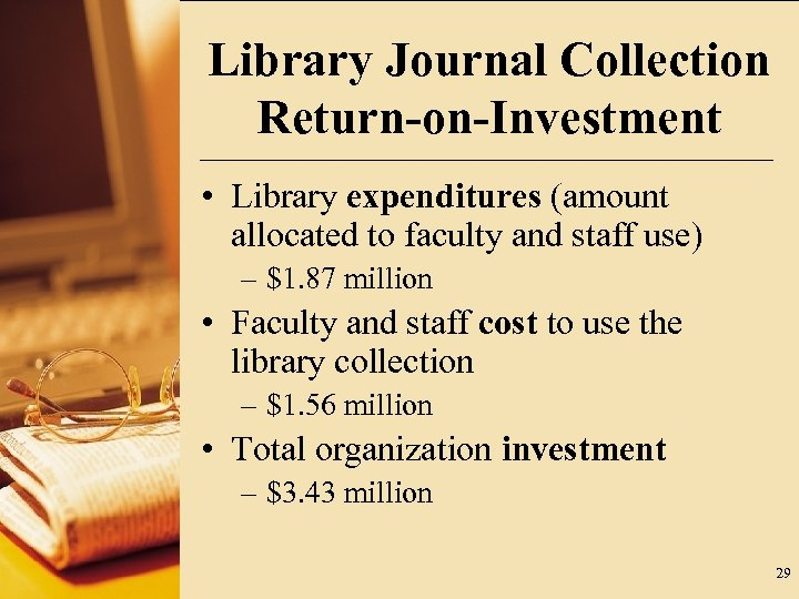 Library Journal Collection Return-on-Investment • Library expenditures (amount allocated to faculty and staff use)