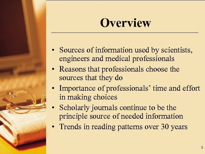 Overview • Sources of information used by scientists, engineers and medical professionals • Reasons