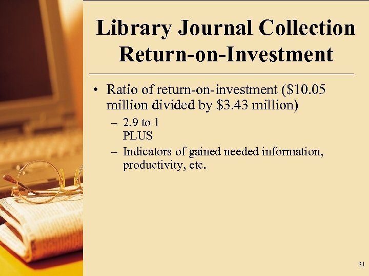 Library Journal Collection Return-on-Investment • Ratio of return-on-investment ($10. 05 million divided by $3.