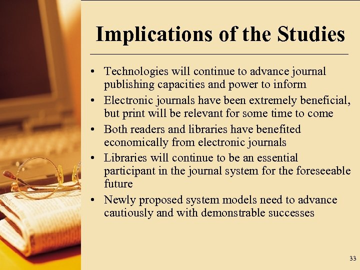 Implications of the Studies • Technologies will continue to advance journal publishing capacities and