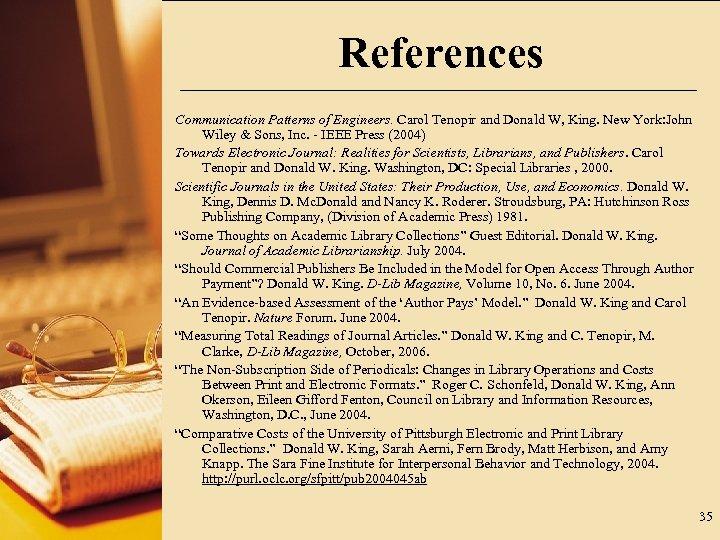 References Communication Patterns of Engineers. Carol Tenopir and Donald W, King. New York: John