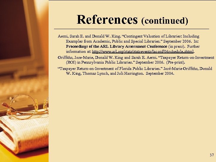 """References (continued) Aerni, Sarah E. and Donald W. King. """"Contingent Valuation of Libraries: Including"""