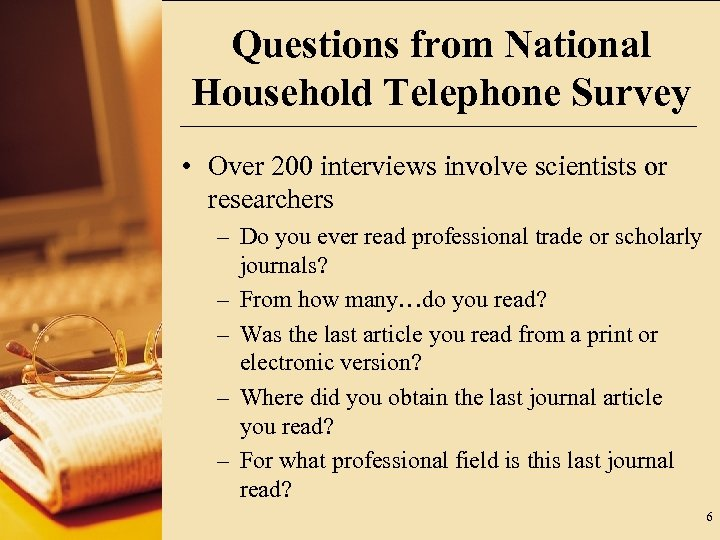 Questions from National Household Telephone Survey • Over 200 interviews involve scientists or researchers