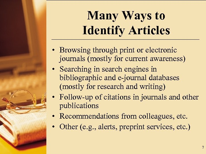 Many Ways to Identify Articles • Browsing through print or electronic journals (mostly for