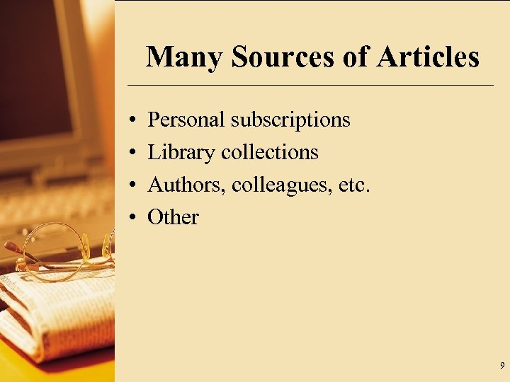 Many Sources of Articles • • Personal subscriptions Library collections Authors, colleagues, etc. Other