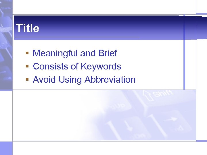 Title § Meaningful and Brief § Consists of Keywords § Avoid Using Abbreviation