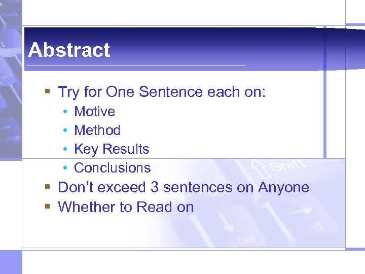 Abstract § Try for One Sentence each on: • • Motive Method Key Results