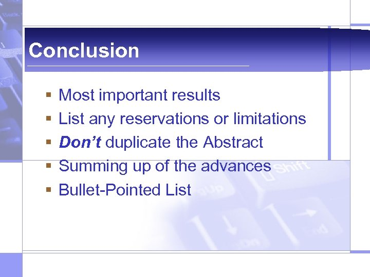 Conclusion § § § Most important results List any reservations or limitations Don't duplicate