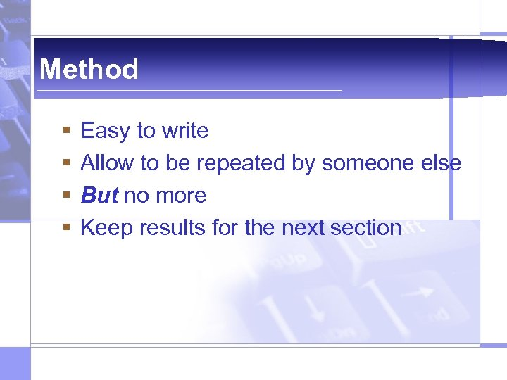 Method § § Easy to write Allow to be repeated by someone else But
