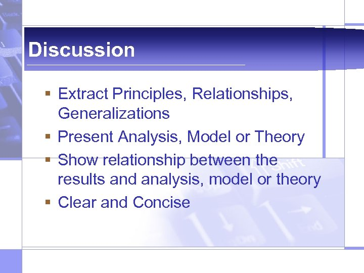 Discussion § Extract Principles, Relationships, Generalizations § Present Analysis, Model or Theory § Show