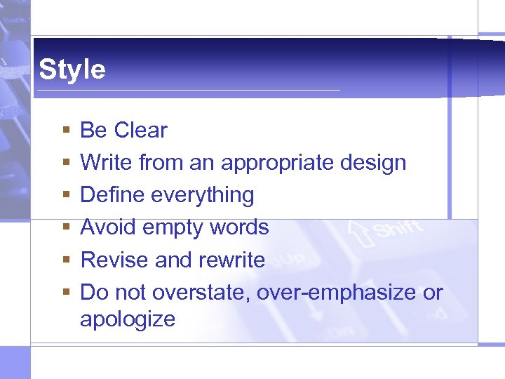 Style § § § Be Clear Write from an appropriate design Define everything Avoid