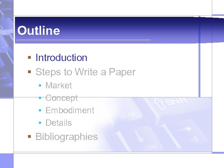 Outline § Introduction § Steps to Write a Paper • • Market Concept Embodiment