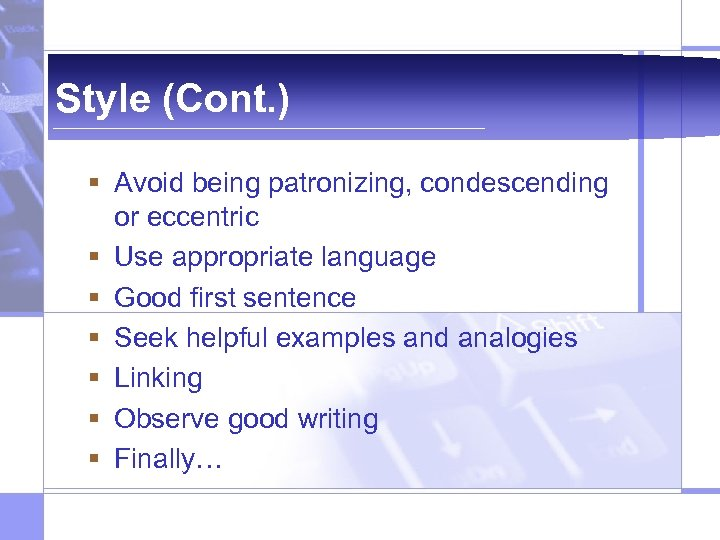 Style (Cont. ) § Avoid being patronizing, condescending or eccentric § Use appropriate language