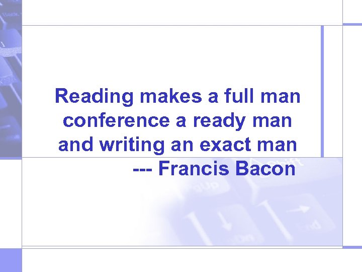 Reading makes a full man conference a ready man and writing an exact man