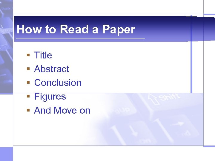 How to Read a Paper § § § Title Abstract Conclusion Figures And Move