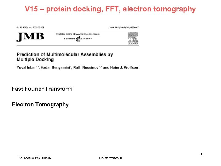 V 15 – protein docking, FFT, electron tomography Fast Fourier Transform Electron Tomography 1