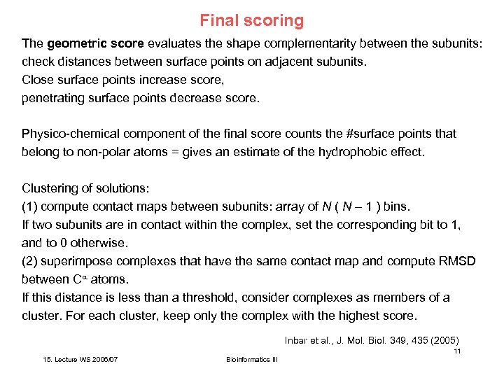 Final scoring The geometric score evaluates the shape complementarity between the subunits: check distances