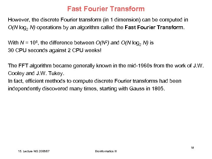 Fast Fourier Transform However, the discrete Fourier transform (in 1 dimension) can be computed