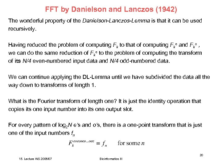 FFT by Danielson and Lanczos (1942) The wonderful property of the Danielson-Lanczos-Lemma is that