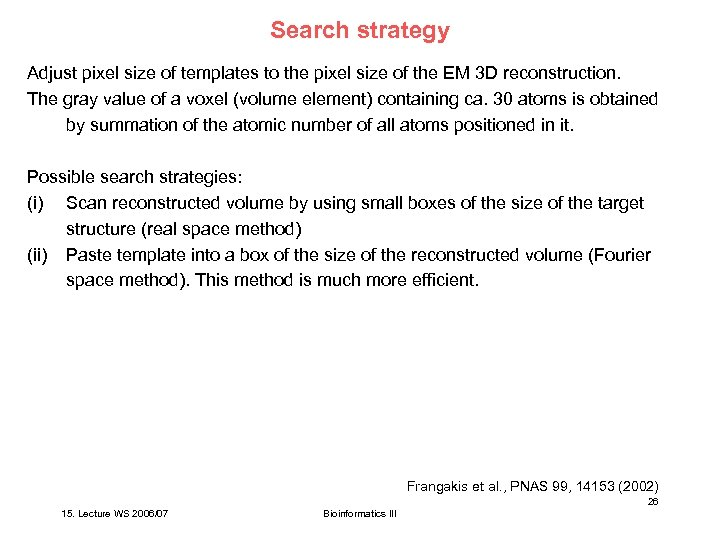 Search strategy Adjust pixel size of templates to the pixel size of the EM