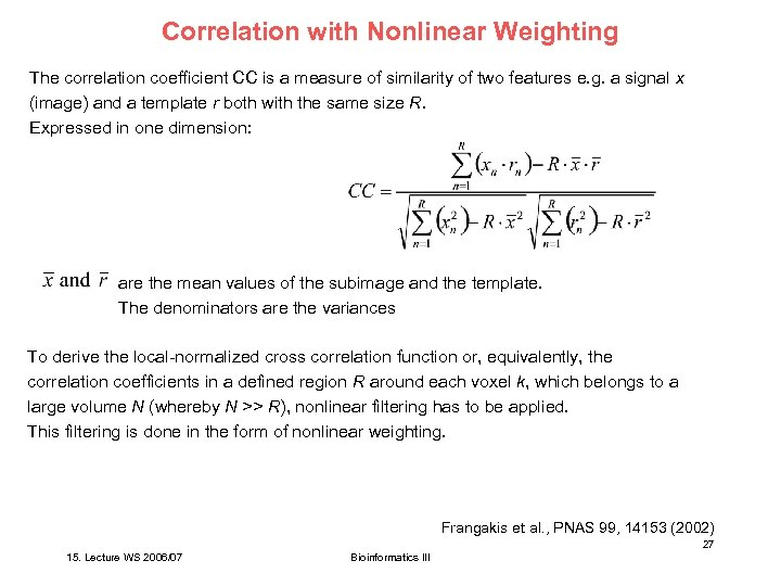 Correlation with Nonlinear Weighting The correlation coefficient CC is a measure of similarity of