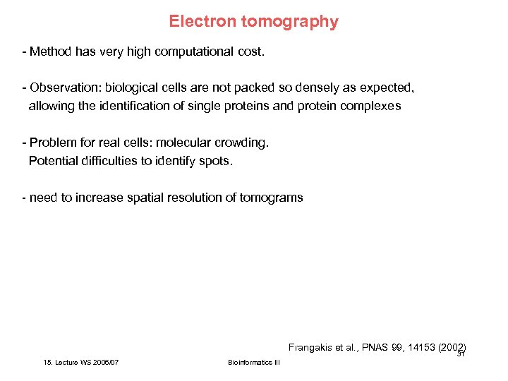 Electron tomography - Method has very high computational cost. - Observation: biological cells are